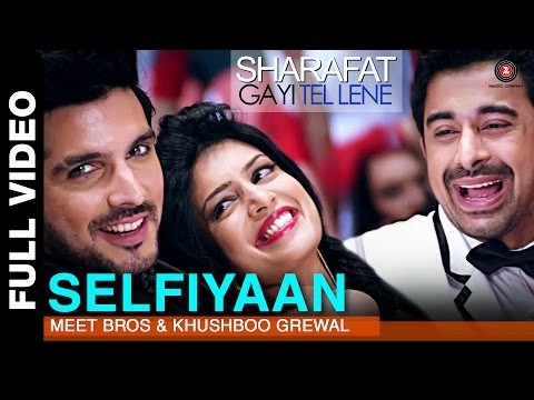 Selfiyaan Full Video | Sharafat Gayi Tel Lene | Meet Bros Anjjan feat. Khushboo Grewal l HD