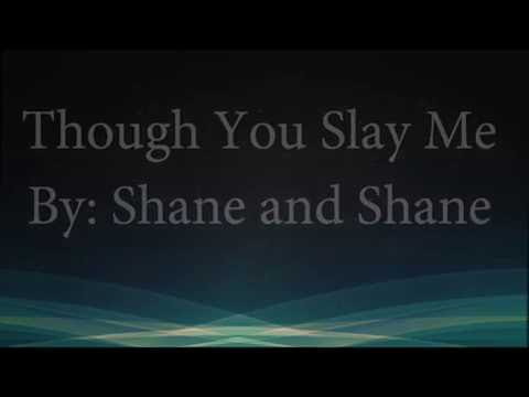 Though You Slay Me (feat. John Piper)- Shane & Shane (Lyrics)