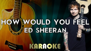 Ed Sheeran - How Would You Feel (Acoustic Guitar Karaoke/Instrumental/Lyrics)
