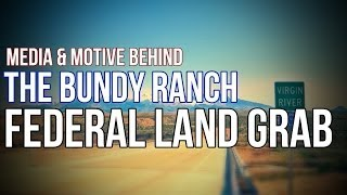 Bundy Ranch Federal Land Grab Motive Revealed