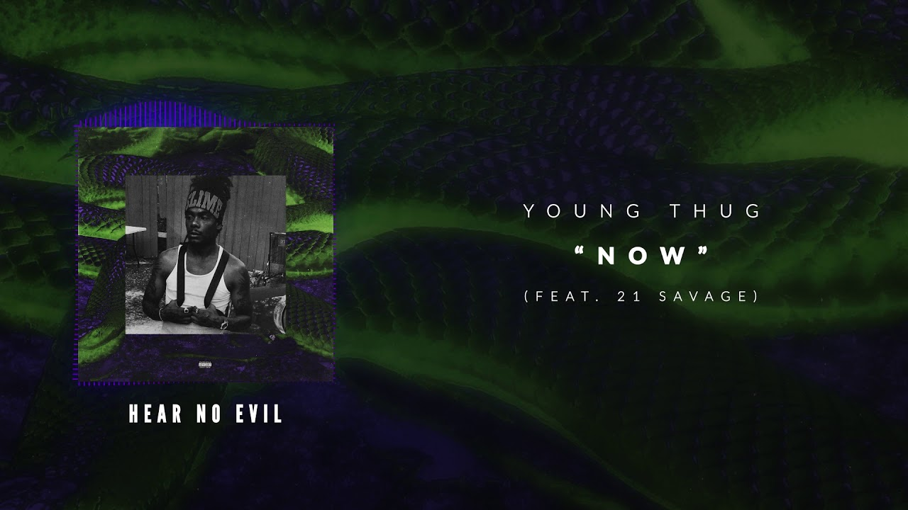 Download Young Thug - Now (ft. 21 Savage) [Official Audio Video]
