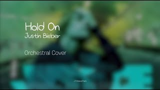 Hold On(Orchestral Cover) - Justin Bieber