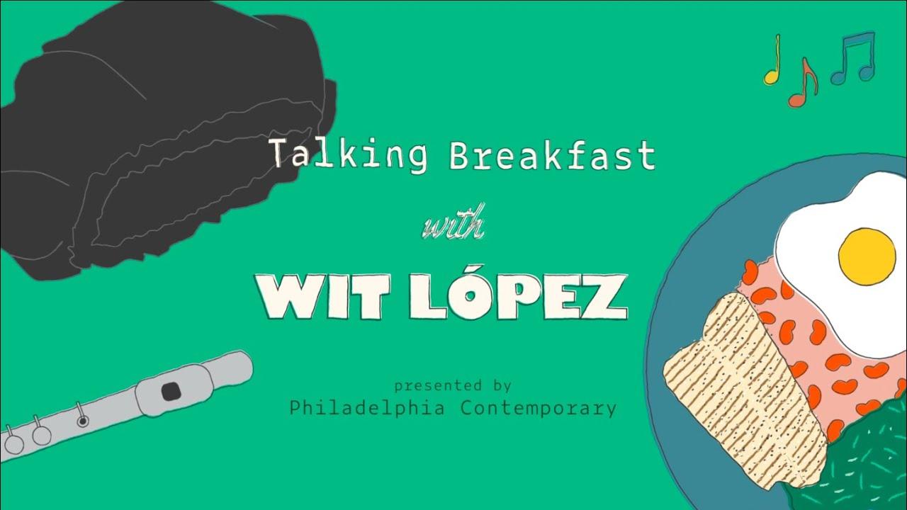 Talking Breakfast with Wit López