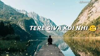 Meri Zakhmo Ki Dawa Tere Siva Koi Nhi!! Heartbroken WhatsApp Status Video With Lyrics