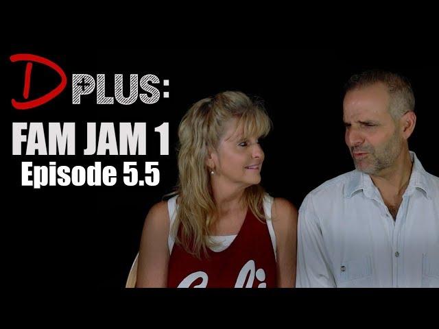 D PLUS - Episode 5.5 [Fam Jam 1]
