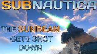 The Sunbeam gets shot down | SUBNAUTICA |