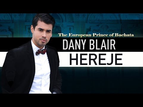 "Hereje - Dany Blair ""Official Video"" El Príncipe Europeo de la Bachata - Prince of Bachata"