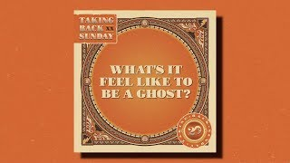 Taking Back Sunday Whats It Feel Like to Be a Ghost