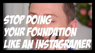 STOP DOING YOUR FOUNDATION LIKE AN INSTAGRAMMER!