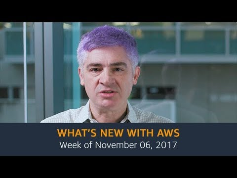 What's New with AWS – Week of November 6, 2017