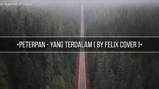 Download Yang terdalam - peterpan (by Felix cover) | lyrics