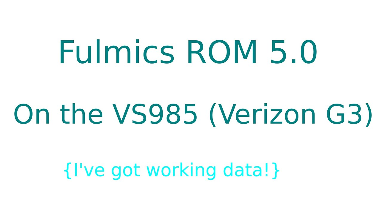 Fulmics 5 0 on the VS985 (With working data!)