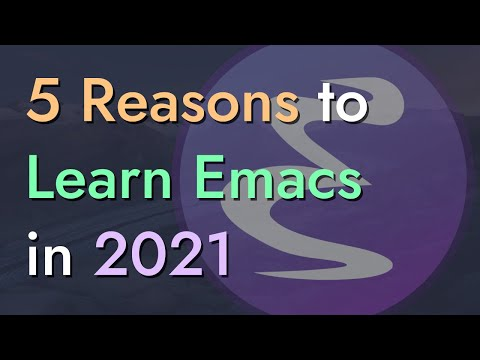 5 Reasons to Learn Emacs in 2021