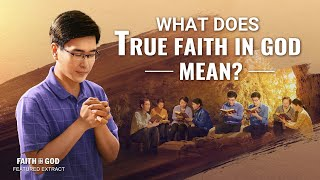 "Gospel Movie Clip ""Faith in God"" (6) - What Does True Faith in God Mean?"