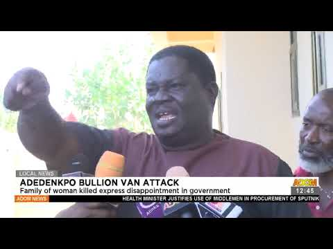 Adedenkpo Bullion Van Attack: Family of woman killed express disappointment in government(15-7-21)
