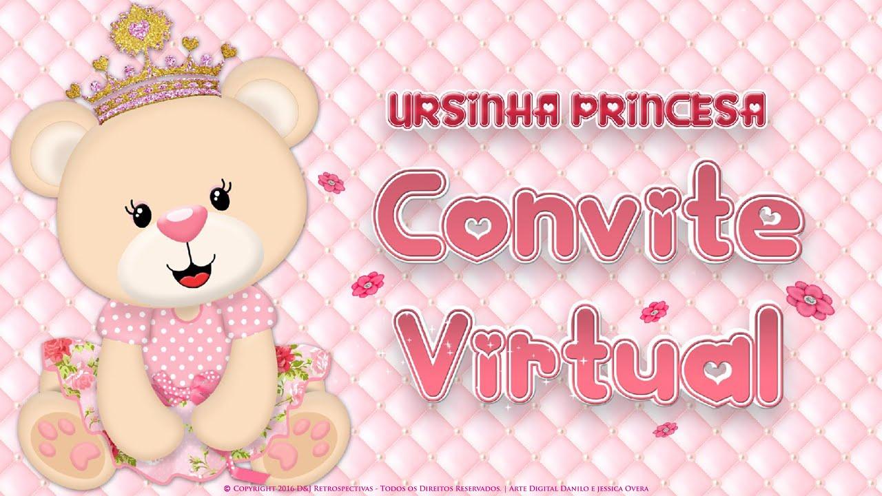 Convite Virtual Ursinha Princesa Youtube