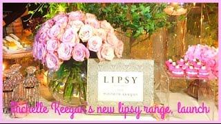 MICHELLE KEEGAN'S NEW LIPSY RANGE,LAUNCH-VLOG