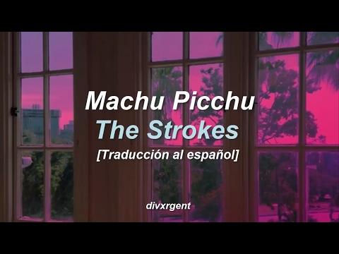 ♡ Machu Picchu    The Strokes [Traducción al español] ♡