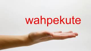 How to Pronounce wahpekute - American English