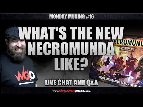 Monday Musing #16 What's the New Necromunda Underhive like?, Live Chat and Q&A