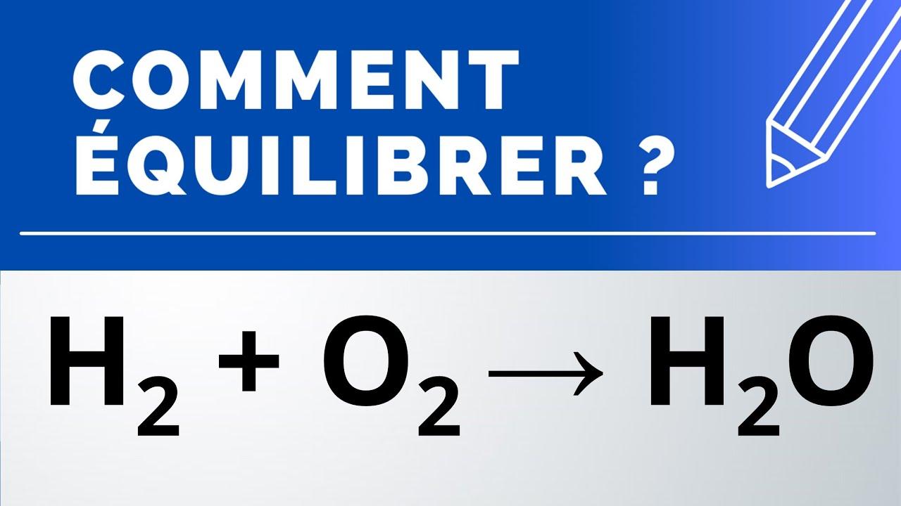 Comment équilibrer : H2 + O2 → H2O (combustion du ...