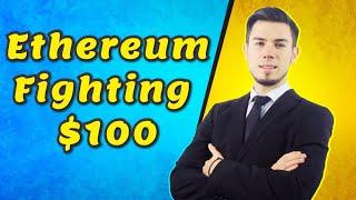 Ethereum Fighting $100! Price Analysis Ethereum News