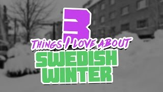 3 THINGS I LOVE ABOUT WINTER IN SWEDEN
