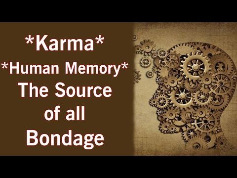 Karma – Human Memory – The Source of all Bondage
