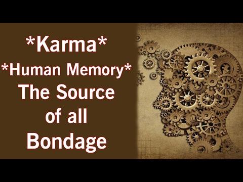 Karma – Human Memory – The Source of all Bondage