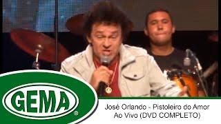 Baixar José Orlando - Pistoleiro Do Amor - Ao Vivo (DVD Completo)