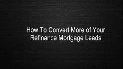 How To Convert More of Your Refinance Mortgage Leads