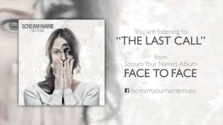 Scream Your Name - Face To Face - The Last Call