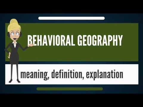 What is BEHAVIORAL GEOGRAPHY? What does BEHAVIORAL GEOGRAPHY mean?