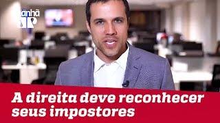 A direita também tem de reconhecer seus impostores   #FelipeMouraBrasil