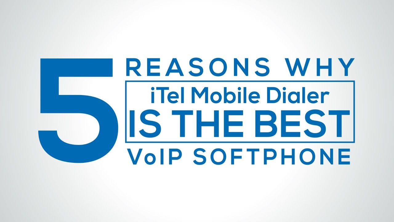 5 Reasons Why iTel Mobile Dialer is the Best VoIP Softphone!