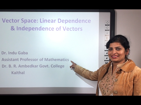 Vector Spaces: Linear Dependence & Independence of Vectors i