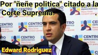 """Edward Rodríguez ante la corte suprema por """"ñeñepolitica"""""""