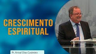 Crescimento Espiritual | Pr. Arival Dias Casimiro