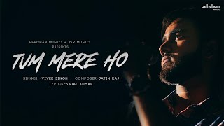 Tum Mere Ho - Official Music Video | Vivek Singh | Jatin Raj | Sajal Kumar | Pehchan Music