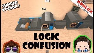 Roblox - Lumber Tycoon 2 - Logic? Confusion? Me too...