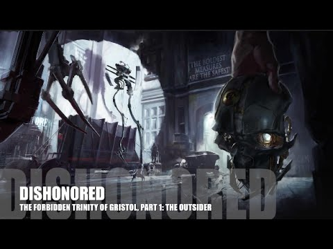 Dishonored - Lore (The Forbidden Trinity of Gristol, Part 1: