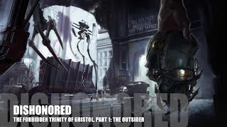 Dishonored - Lore (The Forbidden Trinity of Gristol, Part 1: The Outsider)