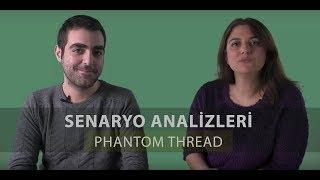 Phantom Thread - Senaryo Analizleri (Bölüm #01)