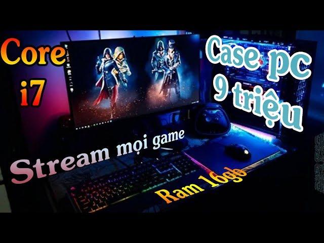 Case pc 9 triệu Livestream mọi games Core i7 ram 16gb - pc online build