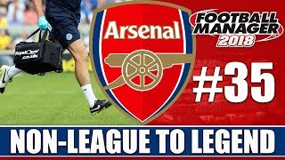 Non-League to Legend FM18 | ARSENAL | Part 35 | INJURY CRISIS | Football Manager 2018