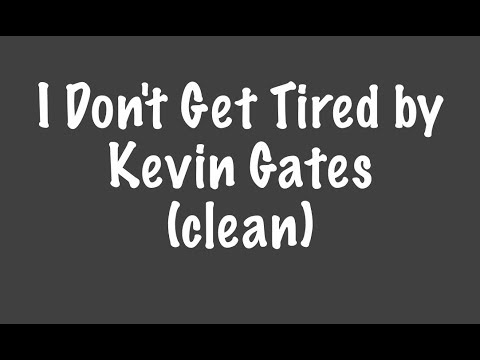 I Don't Get Tired (clean)- Kevin Gates