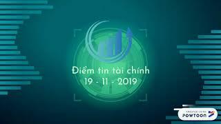 Điểm tin tài chính 19 - 11 - 2019