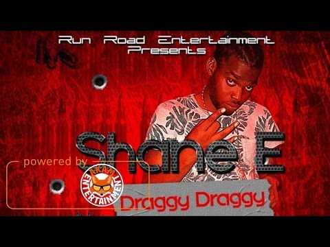 Shane E - Draggy Draggy (Raw) [Mac 11 Riddim] April 2017