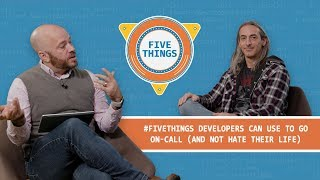 #FiveThings Developers Can Use to Go On-Call (And Not Hate Their Life)