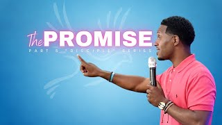 The Promise | Disciple Part 5 | Pastor Ty Francis